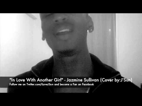 In Love With Another Girl - Jazmine Sullivan - Cover by J'Sun
