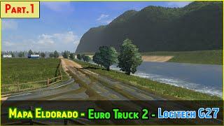 Mapa Eldorado - Part 1 - Euro Truck 2 - LOGITECH G27