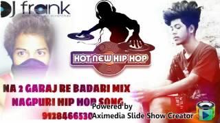 Nagpuri Hip Hop song ..Na to garaj re badari mix DJ FRANK