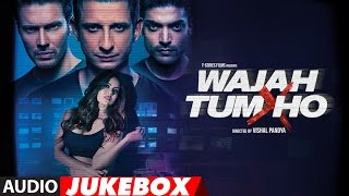 Wajah Tum Ho Jukebox | Full Album | Sana Khan, Sharman, Gurmeet | Vishal Pandya | T-Series