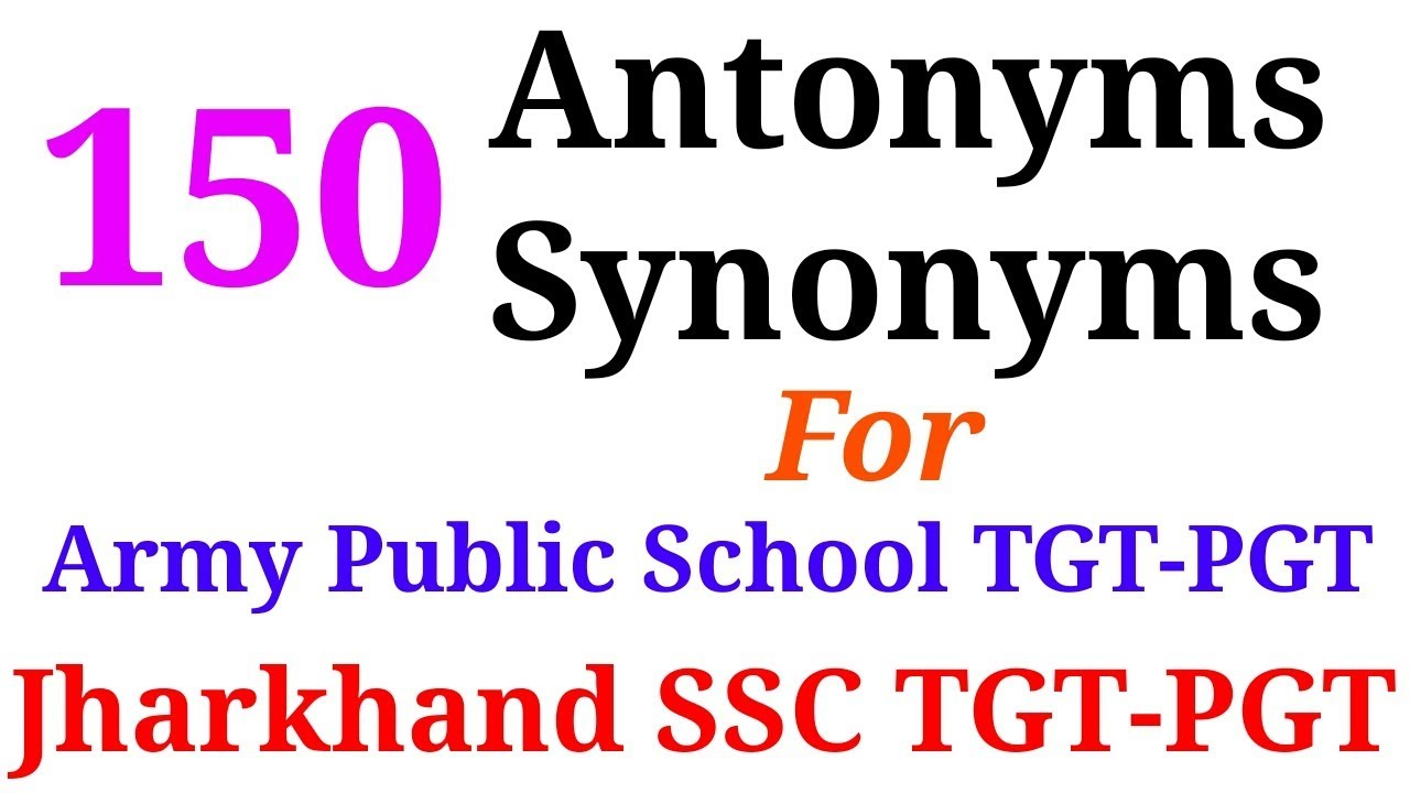 List of Synonyms and Antonyms for Competitive Exams