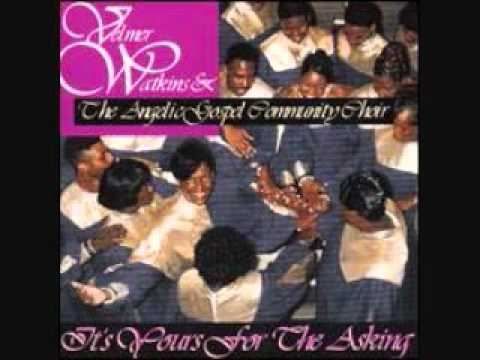 Velmer Watkins & The Angelic Gospel Community Choir - It's Yours For The Asking