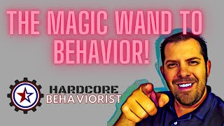 Hardcore Behaviorist | The MAGIC Wand to Behavior!
