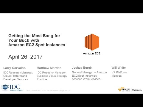 Getting the most bang for your buck with EC2 Spot - April 2017 AWS Online Tech Talks