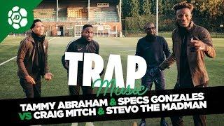 Tammy Abraham & Specs Gonzalez Vs Craig Mitch & Stevo The Madman - Trap Music    Take a Bow Trials