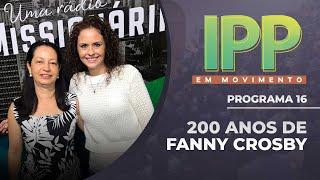 200 anos de Fanny Crosby | IPP em Movimento