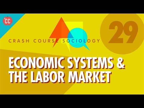 Economic Systems & the Labor Market: Crash Course Sociology #29