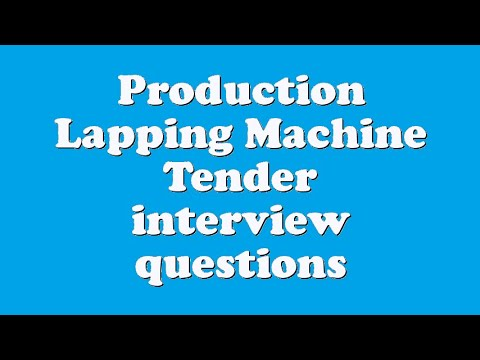 Production Lapping Machine Tender interview questions