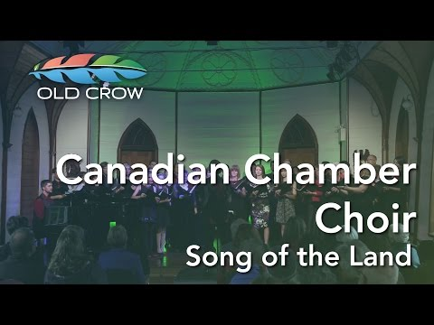 The Canadian Chamber Choir - Song of the Land (Old Crow Magazine)