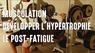 Développer l'hypertrophie avec le post fatigue