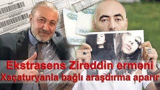Ekstrasens Zirəddin erməni Xaçaturyanla bağlı araşdırma aparır
