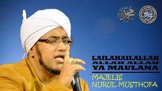 "Lailahailallah Allah Allah Ya maulana ""Sholawat Majelis Nurul Musthofa"""