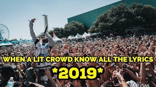 WHEN A LIT CROWD KNOW ALL THE LYRICS 2019 🔥