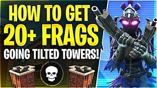 HOW TO GET 20+ FRAGS GOING TILTED TOWERS! (Fortnite Battle Royale)