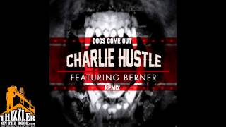 Charlie Hustle ft. Berner - Dogs Come Out [Remix] [Thizzler.com]