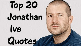 Top 20 Jonathan Ive Quotes - Chief design officer of Apple Inc