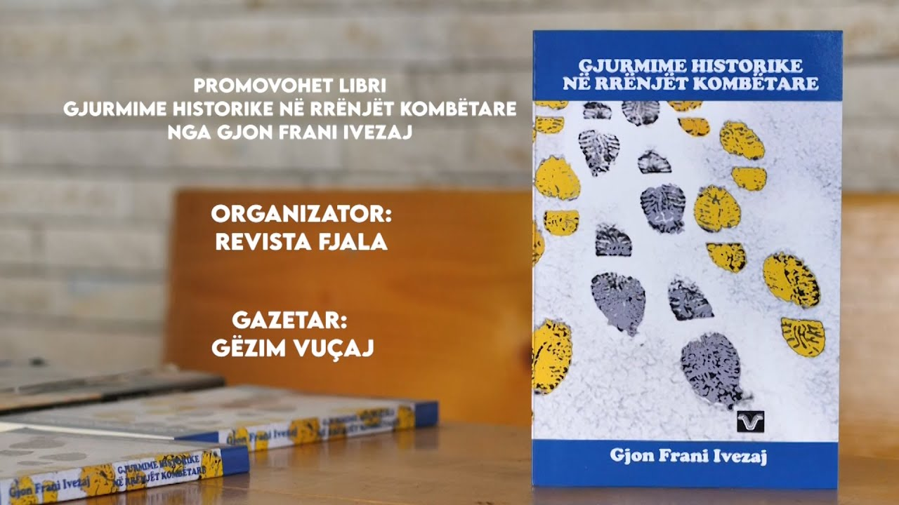 """Promovimi i librit """"Gjurmime Historike Në Rrënjet Kombëtare"""", Nga Gjon Frani Ivezaj"""