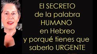 El Secreto de La palabra HUMANO en HEBREO y porqué es urgente que lo sepas