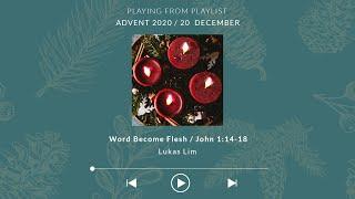 Advent IV: Word became Flesh - Lukas Lim
