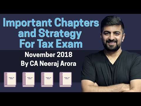 Important Chapters and Strategy For Tax Exam | November 2018 By Neeraj Arora