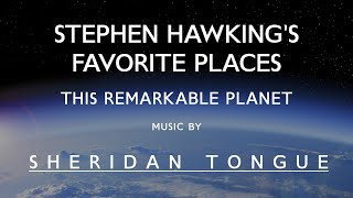 This Remarkable Planet - Stephen Hawking's Favorite Places - Music by Sheridan Tongue