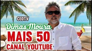 A história do Canal Mais 50 (Youtube) - Dimas Moura