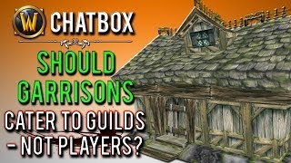 """Should Garrisons cater to guilds - not players?"" (WoW Chatbox)"