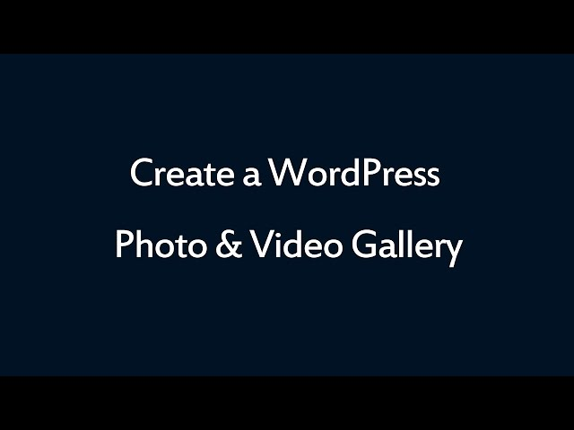 How to create a WordPress photo & video gallery