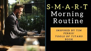 SMART Morning Routine - as inspired by Tim Ferris Tools of Titans Book