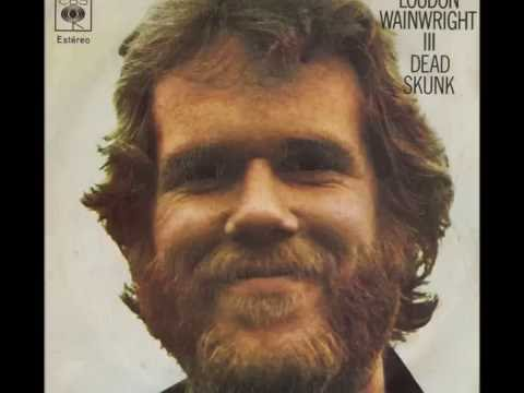 "Loudon Wainwright III   ""Dead Skunk"""
