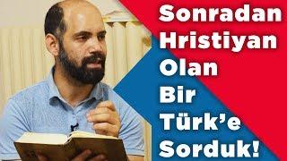 Bir Türk Hristiyana Sorduk!