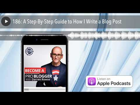 186: A Step-By-Step Guide to How I Write a Blog Post