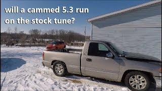 Will A Cammed 5.3 GMC Sierra Run On The Stock Tune?