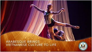 Arabesque Brings Vietnamese Culture to Life