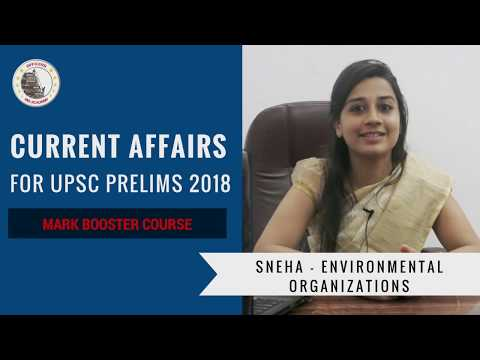 Current Affairs for UPSC Prelims 2018 | Environmental Organi
