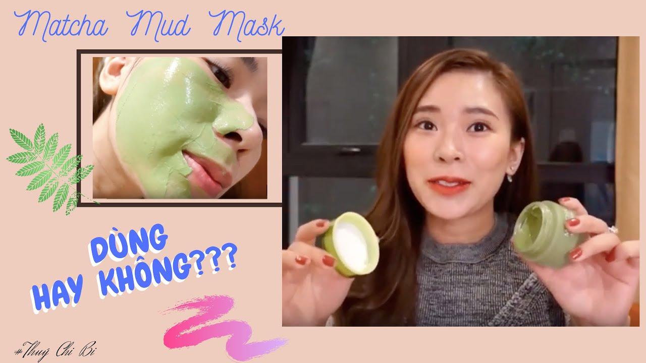 [REVIEW] MẶT NẠ MATCHA MUD MASK –  Mặt nạ Mud Mask có tốt không?