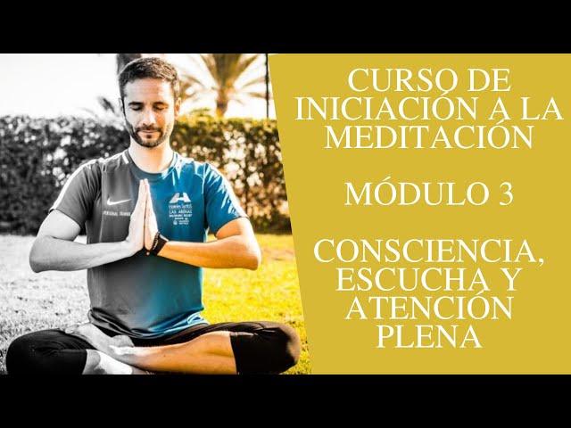 Curso de iniciación a la meditación - Módulo 3 - Consciencia, escucha y atención plena