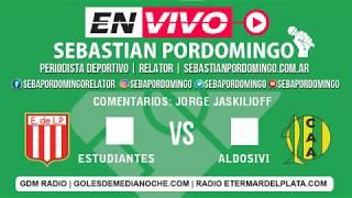 ESTUDIANTES VS ALDOSIVI 1T ( SUPERLIGA - RELATA SEBASTIAN PORDOMINGO EN VIVO)
