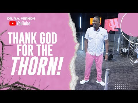 Thank God For The Thorn | Dr. R. A. Vernon | The Word Church from YouTube · Duration:  43 minutes 18 seconds