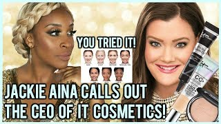 JACKIE AINA CALLS HYPOCRISY ON THE CEO OF IT COSMETICS!