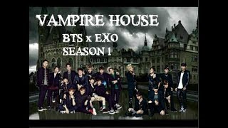 //Vampire House// [BTS x EXO FF] S1 E1