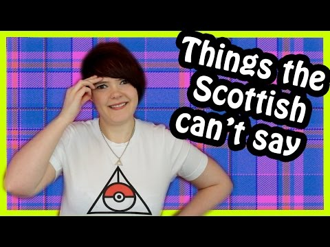 Things Scottish People Cant Say