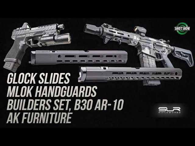 SLR Rifleworks Glock Slides, MLOK Handguards, B30 AR-10, AK-47 Furniture - SHOT Show 2020