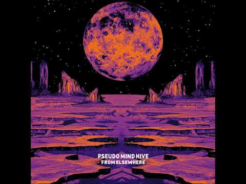 Pseudo Mind Hive - From Elsewhere (Full Album 2018)