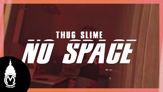 Thug Slime - No Space - Official Music Video