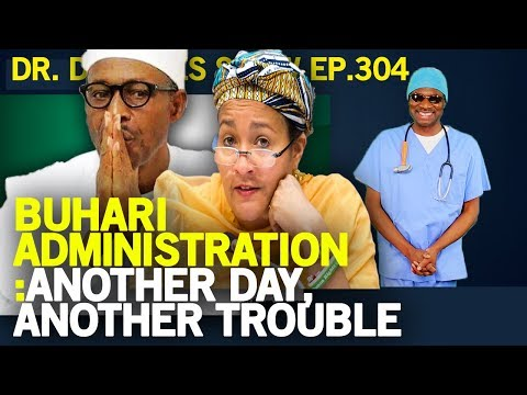 Dr. Damages Show – 305: Buhari Administration: Another day, Another trouble