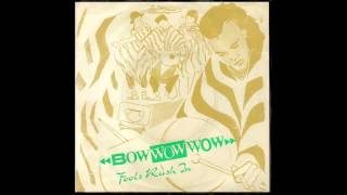 Fools Rush In - Bow Wow Wow