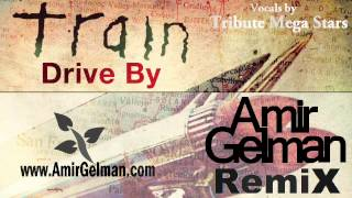 Train - Drive By (Amir Gelman Remix) [HD] + DOWNLOAD LINKS!