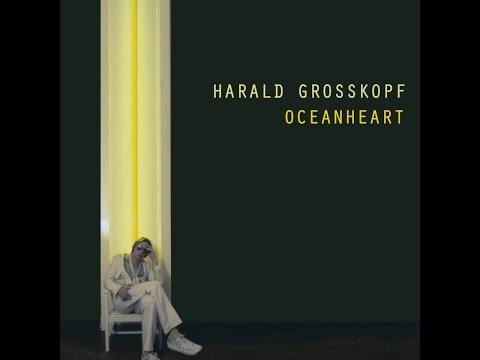 Harald Grosskopf - Oceanheart (Bureau B) [Full Album]