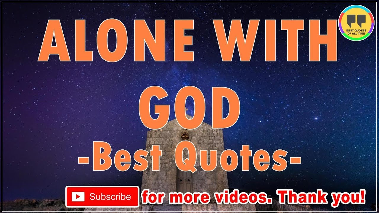Top 25 Alone With God Quotes Best Quotes About God Youtube